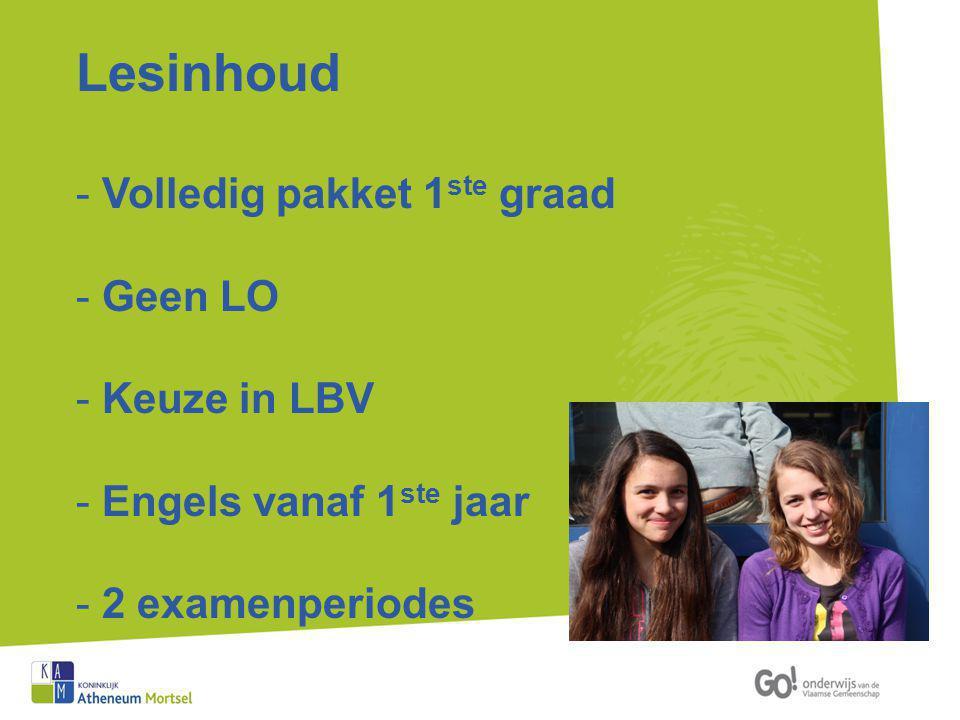 Lesinhoud - Volledig pakket 1 ste graad - Geen LO - Keuze in LBV - Engels vanaf 1 ste jaar - 2 examenperiodes