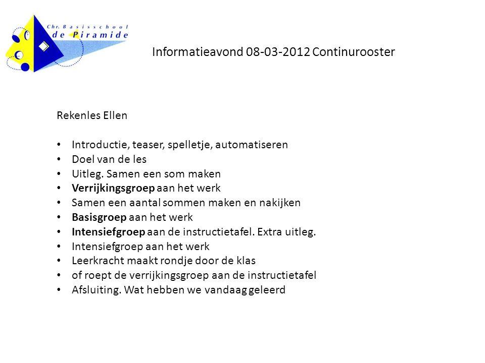 Informatieavond 08-03-2012 Continurooster Rekenles Ellen Introductie, teaser, spelletje, automatiseren Doel van de les Uitleg.