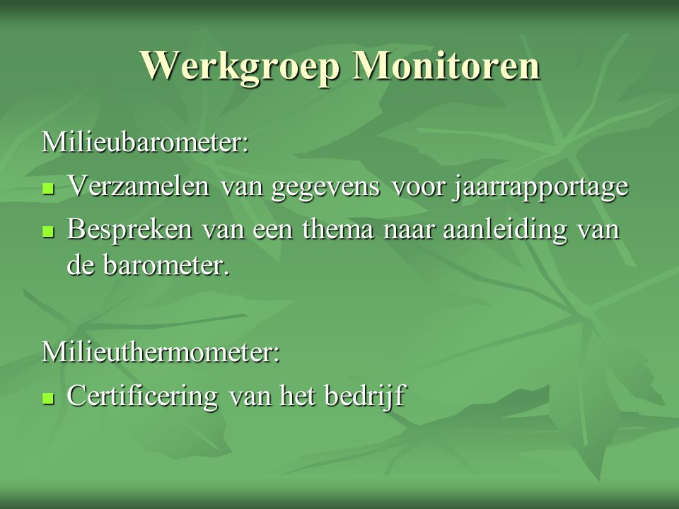 Werkgroep Monitoren Milieubarometer: Verzamelen van gegevens voor jaarrapportage Verzamelen van gegevens voor jaarrapportage Bespreken van een thema naar aanleiding van de barometer.