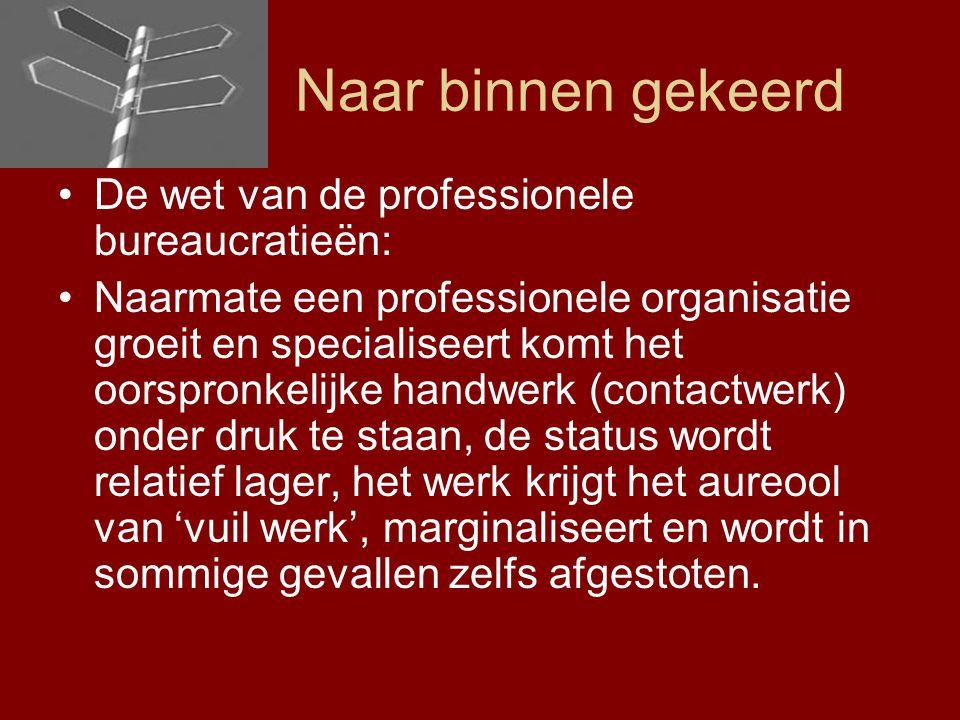 Naar binnen gekeerd De wet van de professionele bureaucratieën: Naarmate een professionele organisatie groeit en specialiseert komt het oorspronkelijk