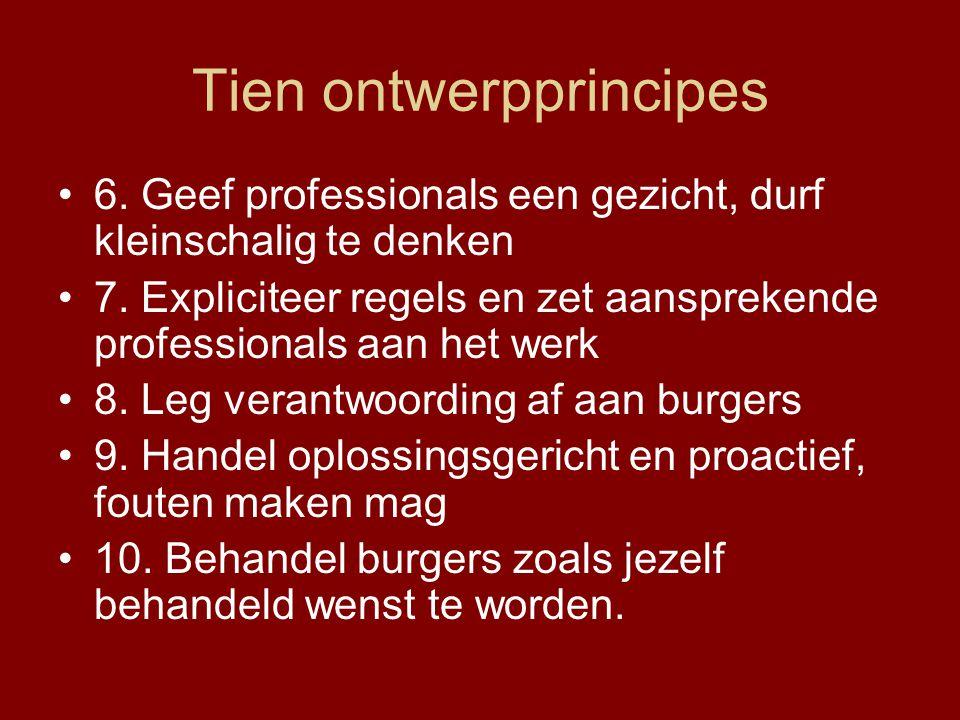 Tien ontwerpprincipes 6. Geef professionals een gezicht, durf kleinschalig te denken 7. Expliciteer regels en zet aansprekende professionals aan het w