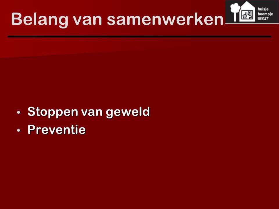 Belang van samenwerken Stoppen van geweld Stoppen van geweld Preventie Preventie