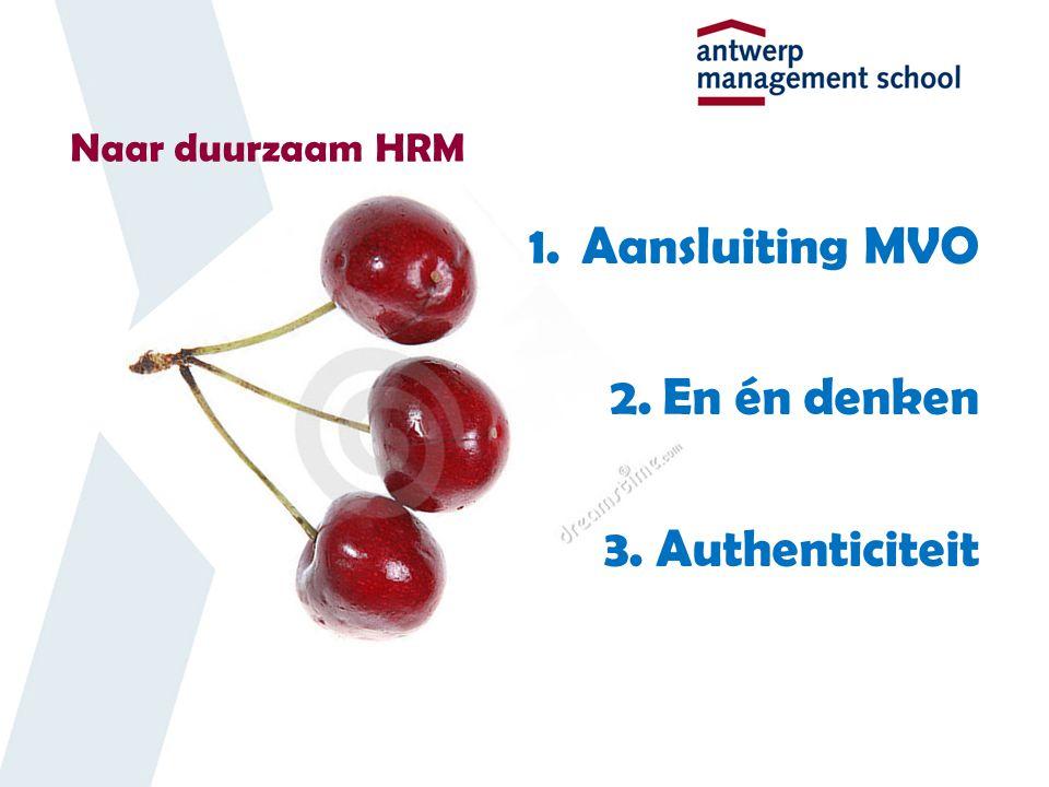 Naar duurzaam HRM 1.Aansluiting MVO 2.En én denken 3.Authenticiteit