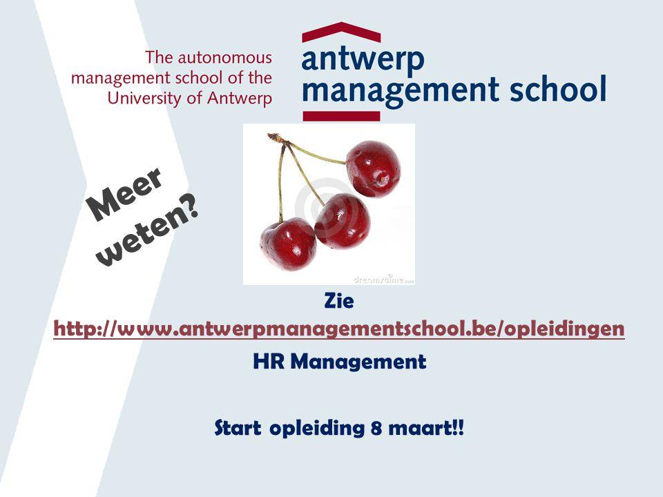 Zie http://www.antwerpmanagementschool.be/opleidingen http://www.antwerpmanagementschool.be/opleidingen HR Management Start opleiding 8 maart!.