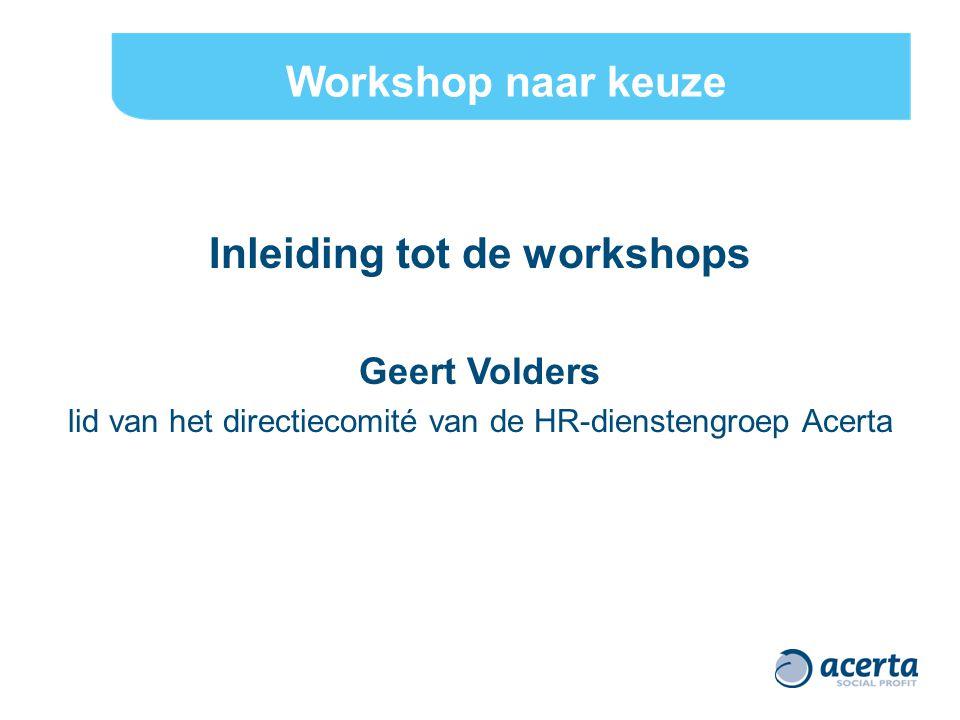 Inleiding tot de workshops Geert Volders lid van het directiecomité van de HR-dienstengroep Acerta Workshop naar keuze