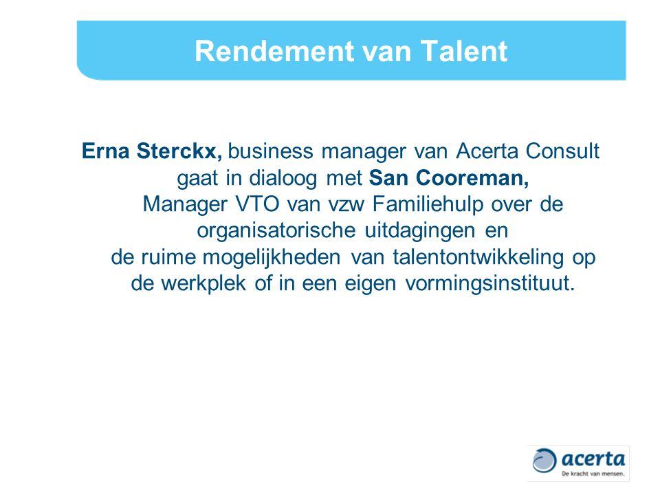 Rendement van Talent Erna Sterckx, business manager van Acerta Consult gaat in dialoog met San Cooreman, Manager VTO van vzw Familiehulp over de organisatorische uitdagingen en de ruime mogelijkheden van talentontwikkeling op de werkplek of in een eigen vormingsinstituut.