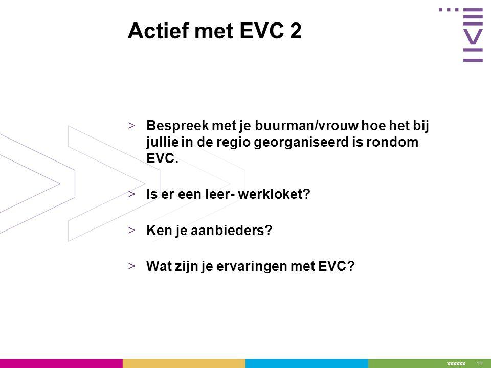 xxxxxx Actief met EVC 2 >Bespreek met je buurman/vrouw hoe het bij jullie in de regio georganiseerd is rondom EVC.