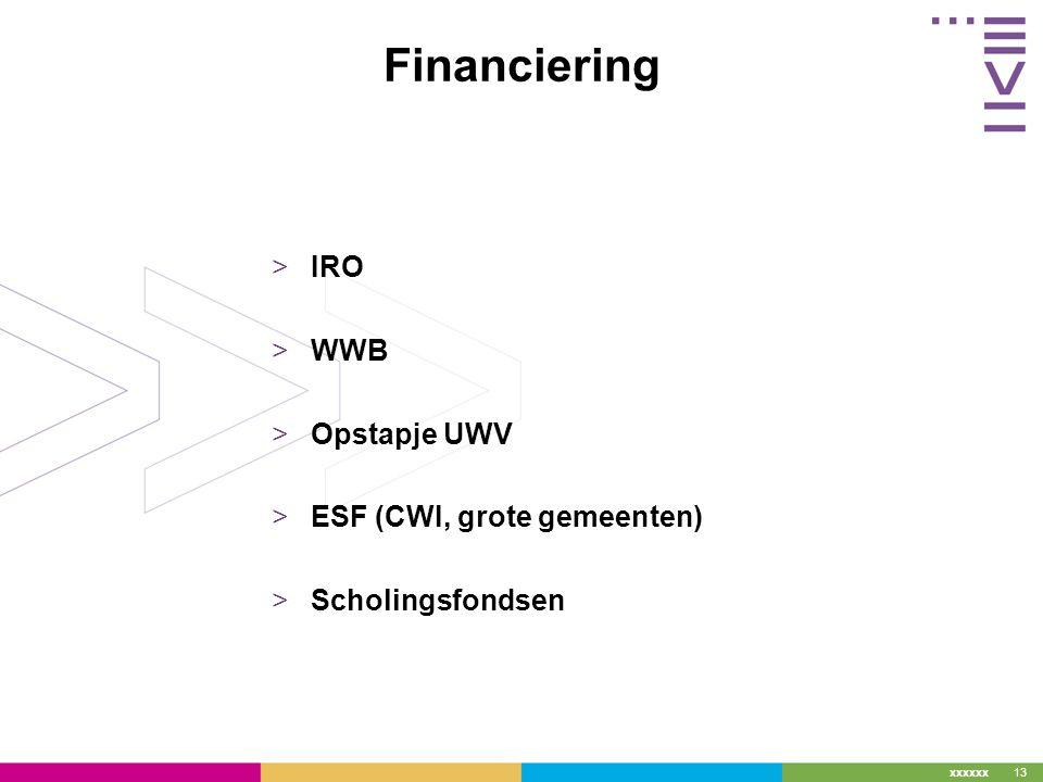 xxxxxx 13 Financiering >IRO >WWB >Opstapje UWV >ESF (CWI, grote gemeenten) >Scholingsfondsen