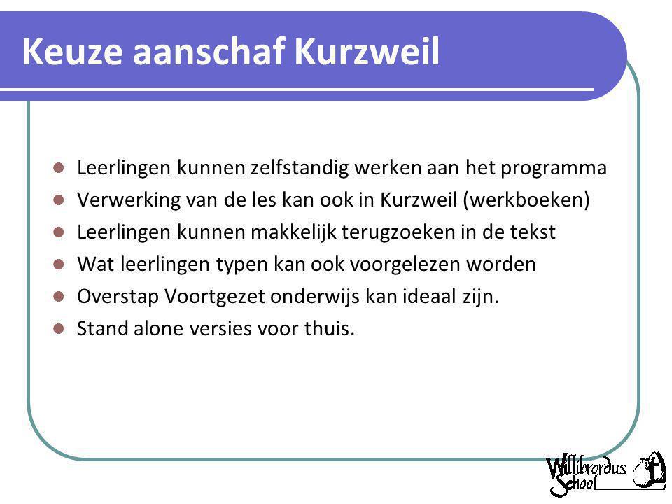 Keuze aanschaf Kurzweil Leerlingen kunnen zelfstandig werken aan het programma Verwerking van de les kan ook in Kurzweil (werkboeken) Leerlingen kunne