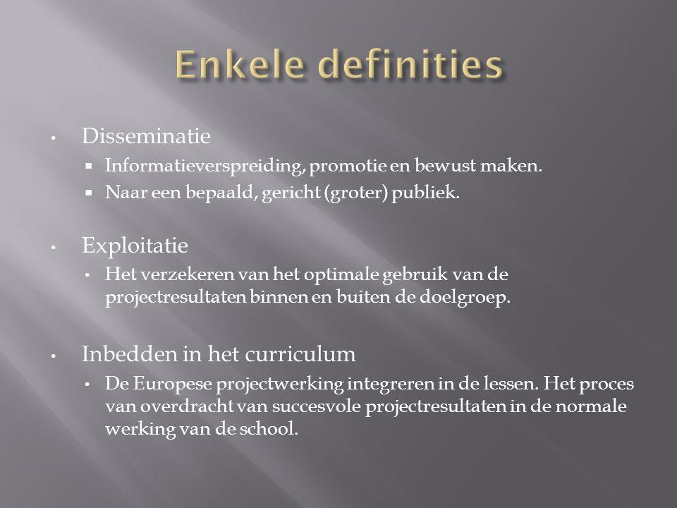 Disseminatie  Informatieverspreiding, promotie en bewust maken.  Naar een bepaald, gericht (groter) publiek. Exploitatie Het verzekeren van het opti