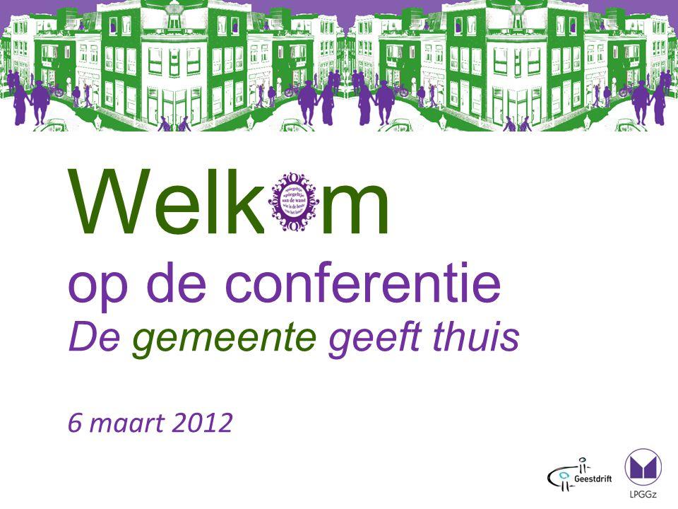 Welkom op de conferentie De gemeente geeft thuis 6 maart 2012