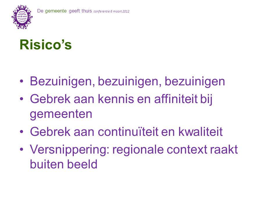 De gemeente geeft thuis conferentie 6 maart 2012 Risico's Bezuinigen, bezuinigen, bezuinigen Gebrek aan kennis en affiniteit bij gemeenten Gebrek aan
