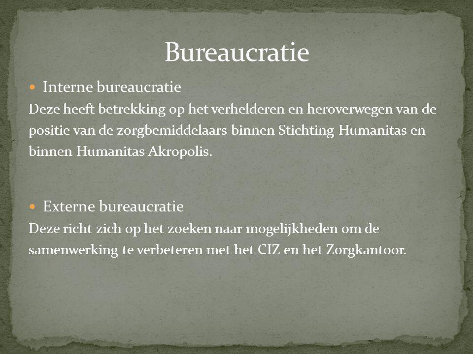 Interne bureaucratie Deze heeft betrekking op het verhelderen en heroverwegen van de positie van de zorgbemiddelaars binnen Stichting Humanitas en bin