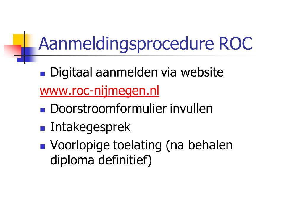 Aanmeldingsprocedure ROC Digitaal aanmelden via website www.roc-nijmegen.nl Doorstroomformulier invullen Intakegesprek Voorlopige toelating (na behale