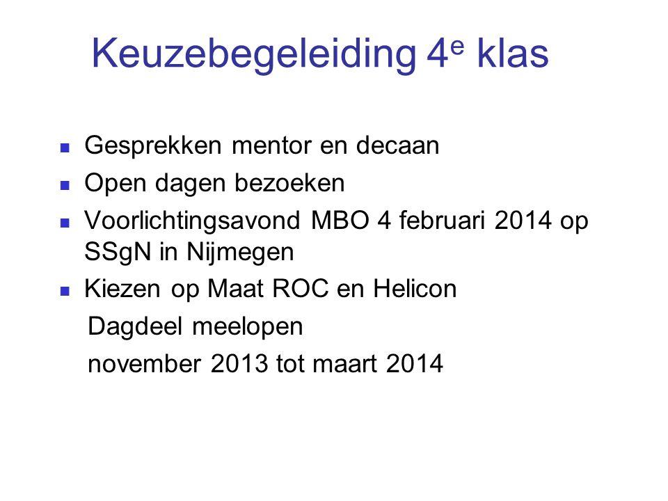 Keuzebegeleiding 4 e klas Gesprekken mentor en decaan Open dagen bezoeken Voorlichtingsavond MBO 4 februari 2014 op SSgN in Nijmegen Kiezen op Maat RO