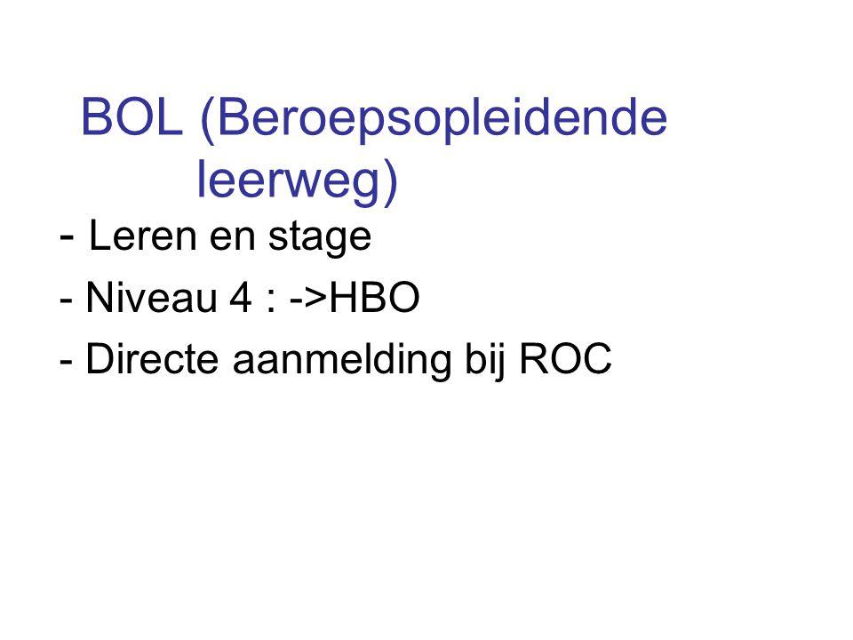 BOL (Beroepsopleidende leerweg) - Leren en stage - Niveau 4 : ->HBO - Directe aanmelding bij ROC