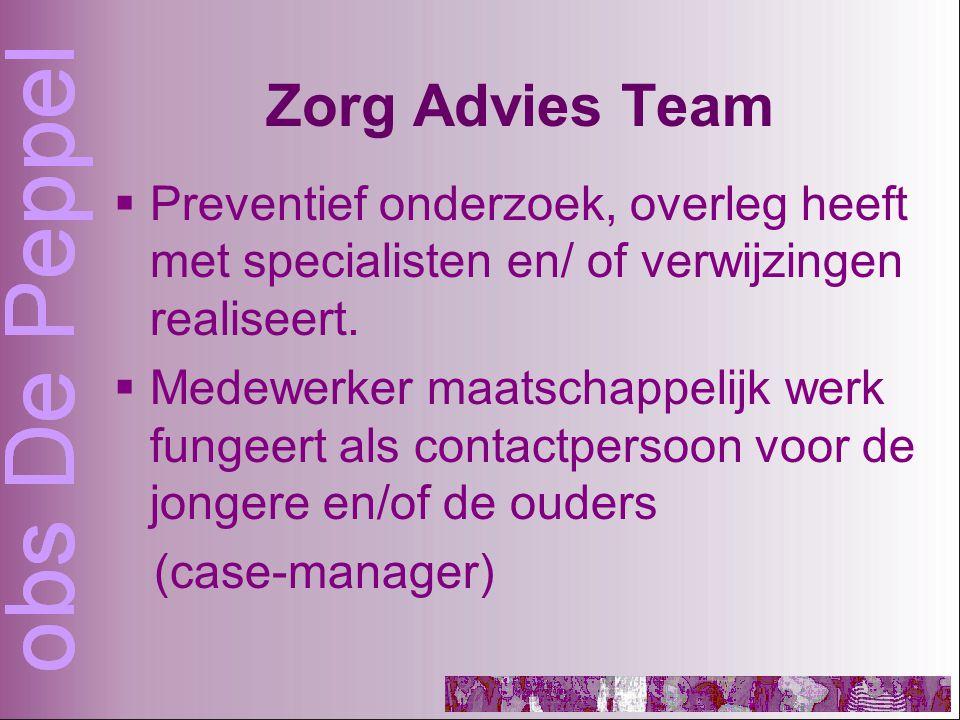 Zorg Advies Team  Preventief onderzoek, overleg heeft met specialisten en/ of verwijzingen realiseert.