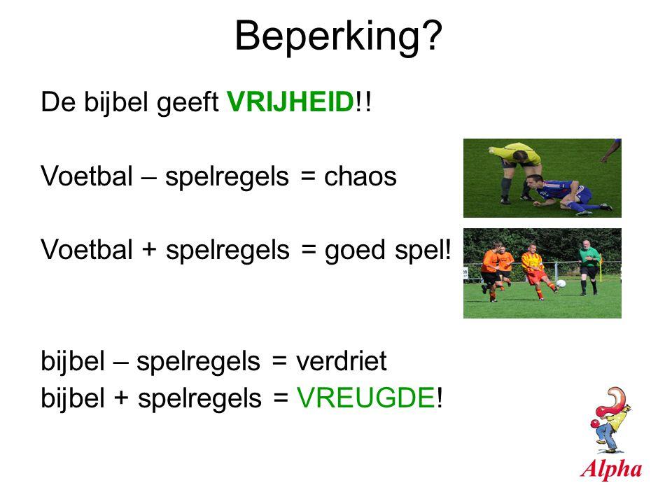 Beperking? De bijbel geeft VRIJHEID!! Voetbal – spelregels = chaos Voetbal + spelregels = goed spel! bijbel – spelregels = verdriet bijbel + spelregel