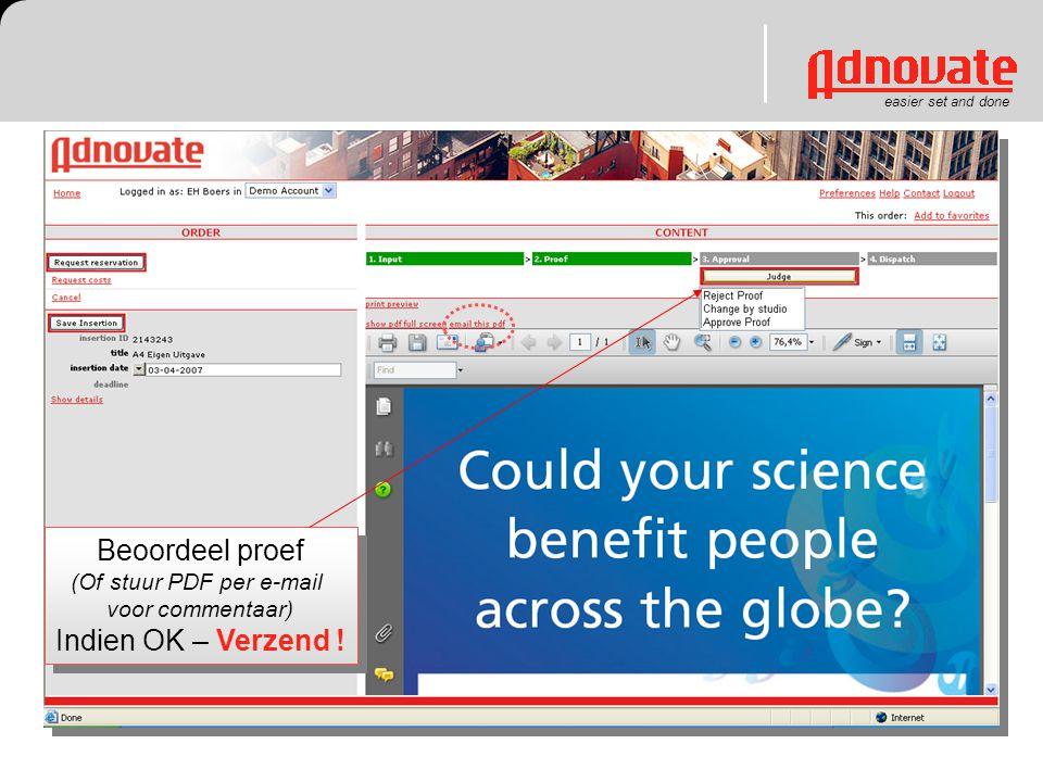 Beoordeel proef (Of stuur PDF per e-mail voor commentaar) Indien OK – Verzend ! Beoordeel proef (Of stuur PDF per e-mail voor commentaar) Indien OK –