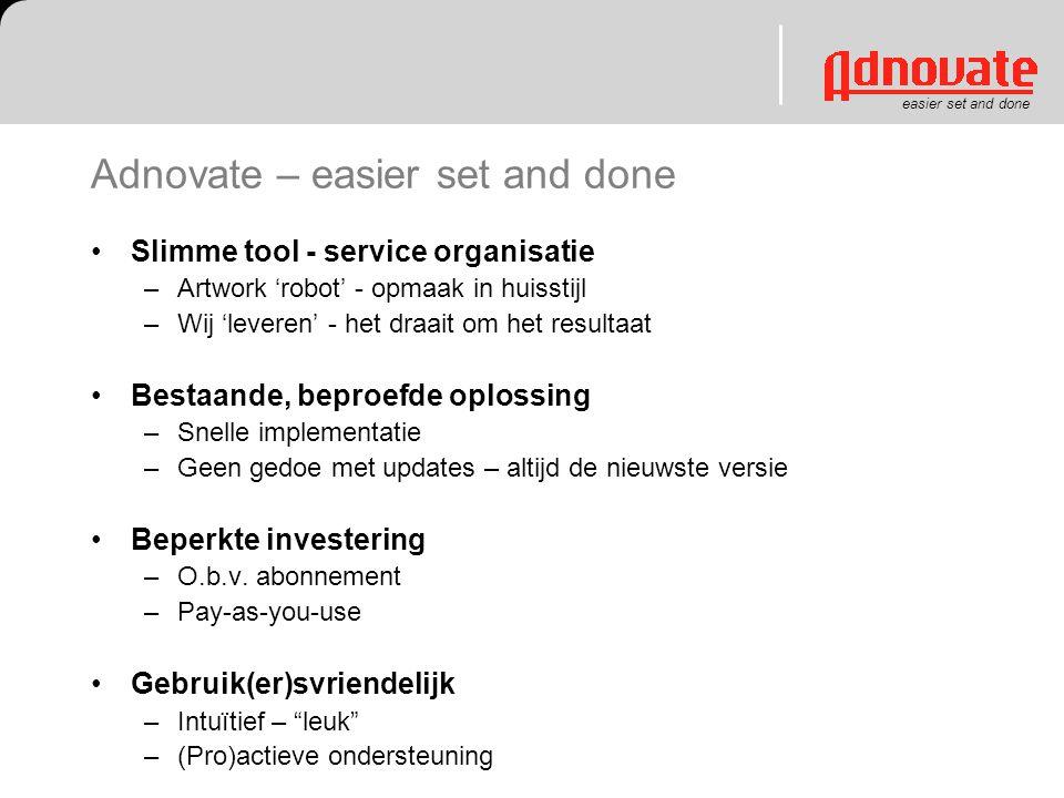 easier set and done Adnovate – easier set and done Slimme tool - service organisatie –Artwork 'robot' - opmaak in huisstijl –Wij 'leveren' - het draai
