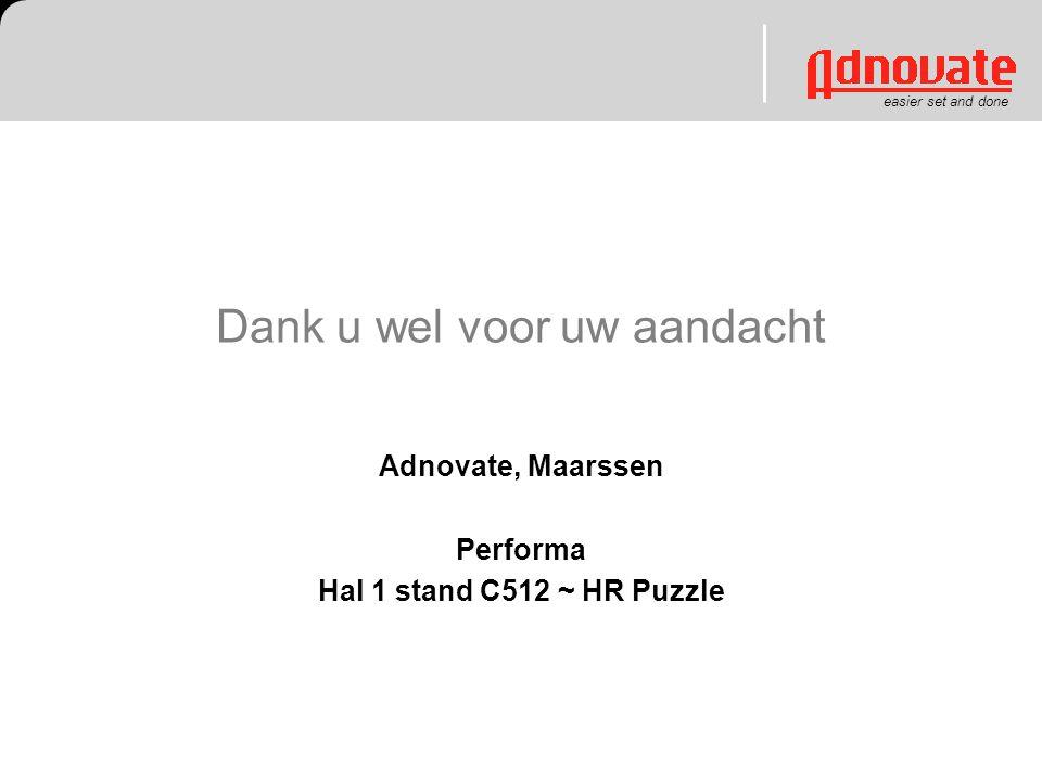 easier set and done Dank u wel voor uw aandacht Adnovate, Maarssen Performa Hal 1 stand C512 ~ HR Puzzle