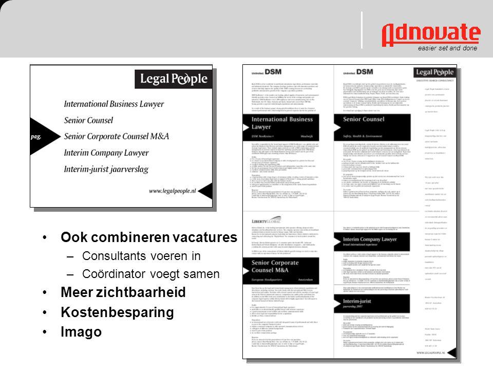 easier set and done Ook combineren vacatures –Consultants voeren in –Coördinator voegt samen Meer zichtbaarheid Kostenbesparing Imago