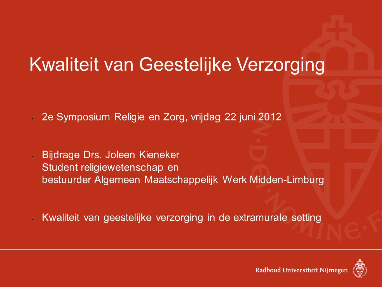 Kwaliteit van Geestelijke Verzorging 2e Symposium Religie en Zorg, vrijdag 22 juni 2012 Bijdrage Drs.