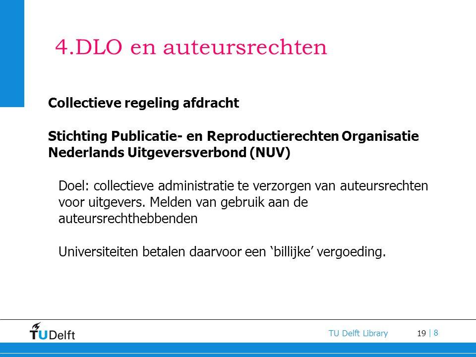 19 TU Delft Library | 8 4.DLO en auteursrechten Collectieve regeling afdracht Stichting Publicatie- en Reproductierechten Organisatie Nederlands Uitge