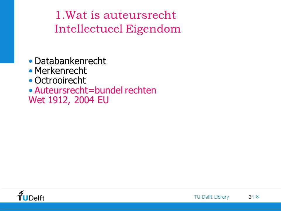 3 TU Delft Library | 8 1.Wat is auteursrecht Intellectueel Eigendom Databankenrecht Merkenrecht Octrooirecht Auteursrecht=bundel rechten Wet 1912, 200