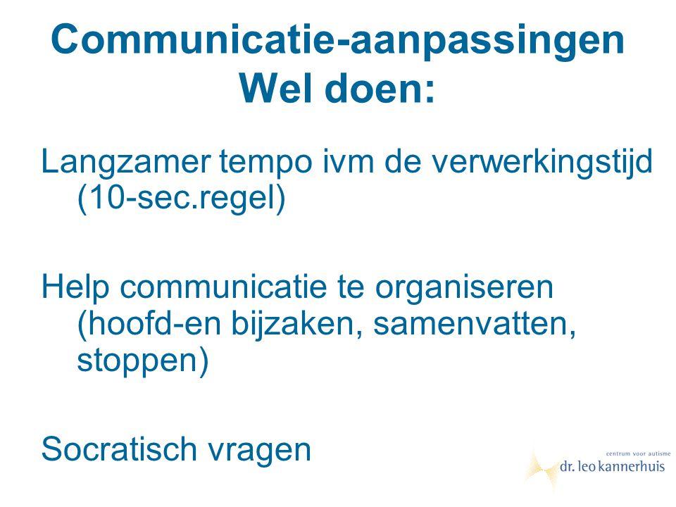 Communicatie-aanpassingen Wel doen: Langzamer tempo ivm de verwerkingstijd (10-sec.regel) Help communicatie te organiseren (hoofd-en bijzaken, samenva