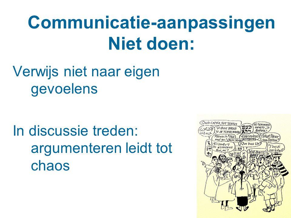 Communicatie-aanpassingen Niet doen: Verwijs niet naar eigen gevoelens In discussie treden: argumenteren leidt tot chaos