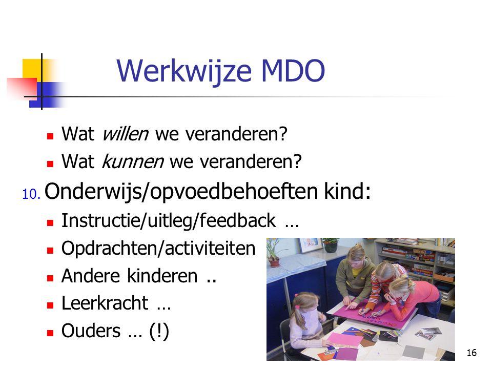 Werkwijze MDO Wat willen we veranderen? Wat kunnen we veranderen? 10. Onderwijs/opvoedbehoeften kind: Instructie/uitleg/feedback … Opdrachten/activite