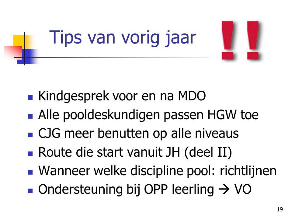 Tips van vorig jaar Kindgesprek voor en na MDO Alle pooldeskundigen passen HGW toe CJG meer benutten op alle niveaus Route die start vanuit JH (deel I
