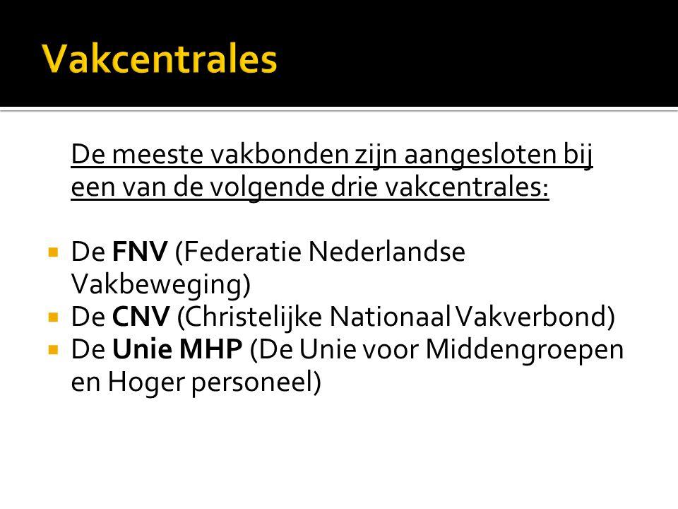 De meeste vakbonden zijn aangesloten bij een van de volgende drie vakcentrales:  De FNV (Federatie Nederlandse Vakbeweging)  De CNV (Christelijke Na