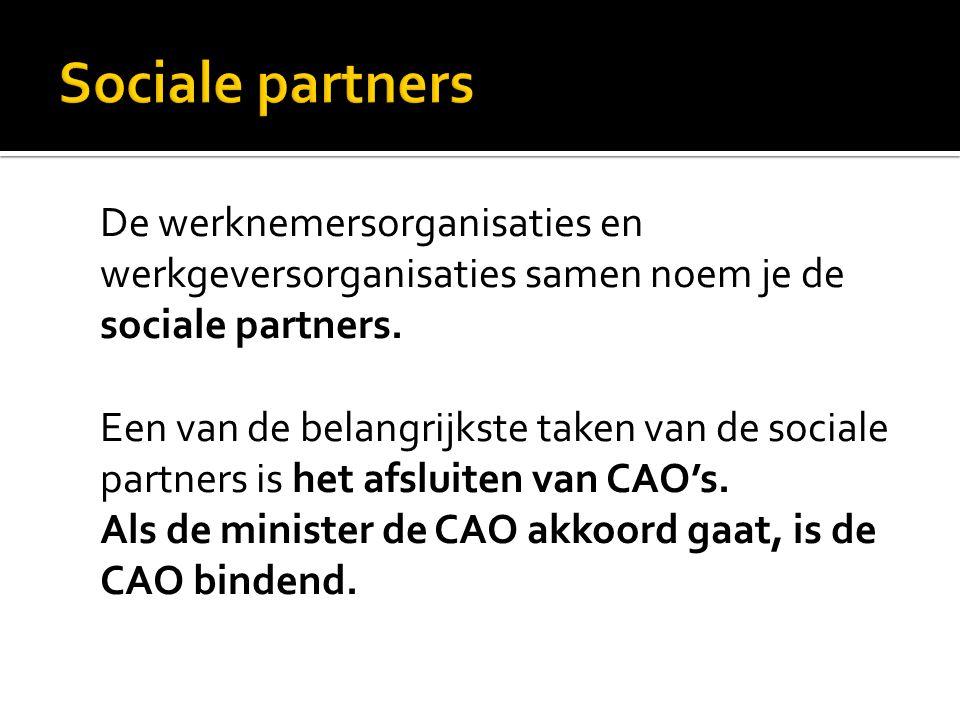 De werknemersorganisaties en werkgeversorganisaties samen noem je de sociale partners. Een van de belangrijkste taken van de sociale partners is het a