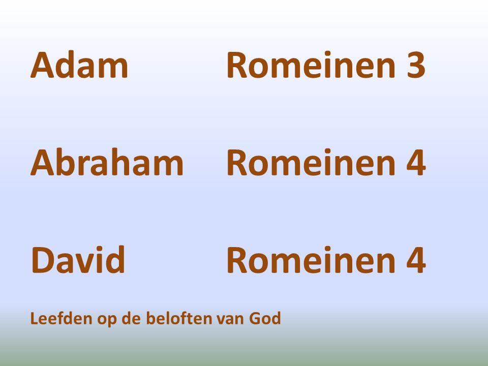 Adam Romeinen 3 AbrahamRomeinen 4 DavidRomeinen 4 Leefden op de beloften van God