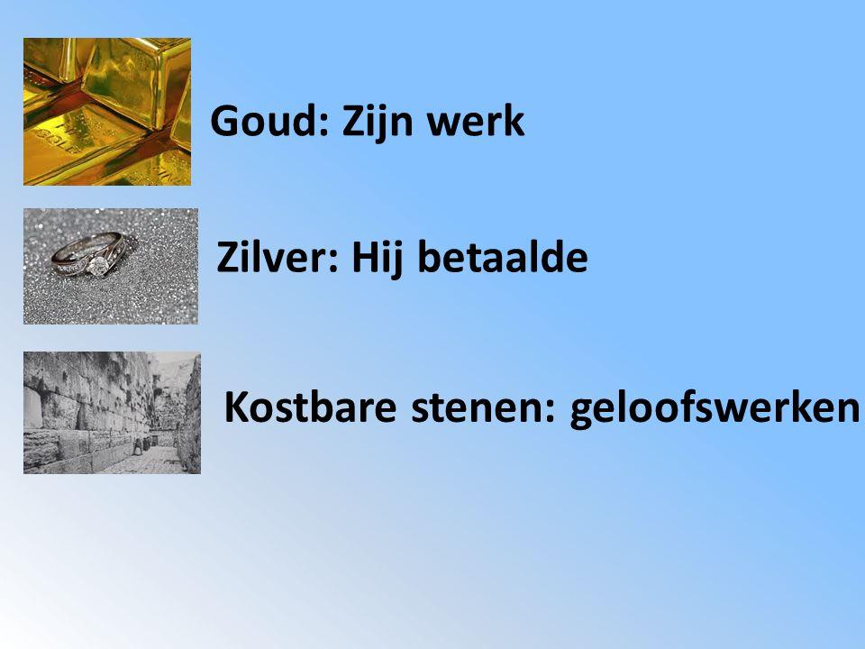 Kostbare stenen: geloofswerken Zilver: Hij betaalde Goud: Zijn werk