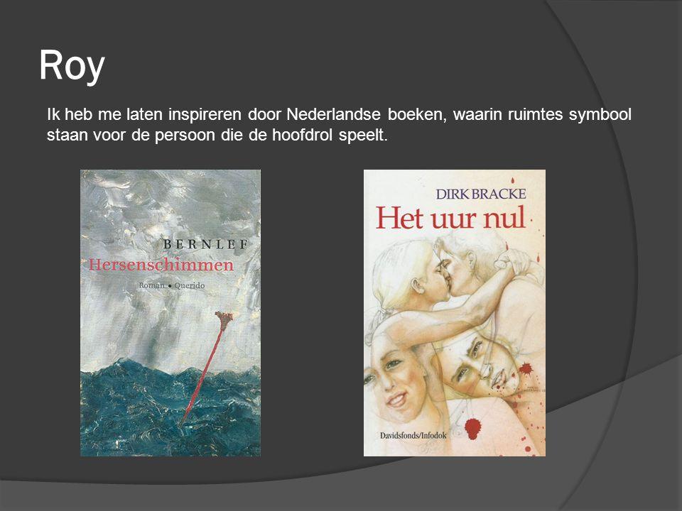 Roy Ik heb me laten inspireren door Nederlandse boeken, waarin ruimtes symbool staan voor de persoon die de hoofdrol speelt.