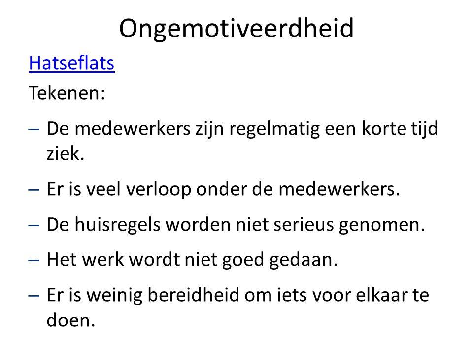 Ongemotiveerdheid Hatseflats Tekenen: – De medewerkers zijn regelmatig een korte tijd ziek. – Er is veel verloop onder de medewerkers. – De huisregels