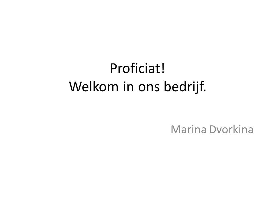 Proficiat! Welkom in ons bedrijf. Marina Dvorkina