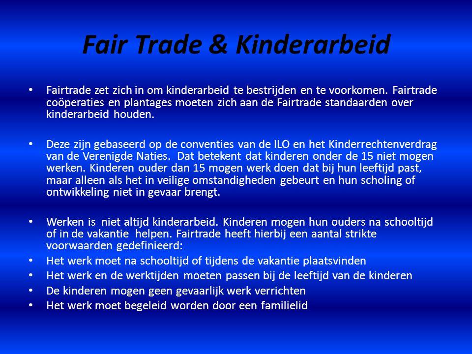 Fair Trade & Kinderarbeid Fairtrade zet zich in om kinderarbeid te bestrijden en te voorkomen. Fairtrade coöperaties en plantages moeten zich aan de F
