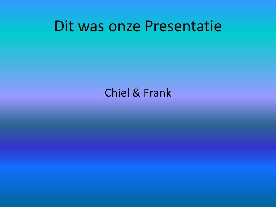 Dit was onze Presentatie Chiel & Frank