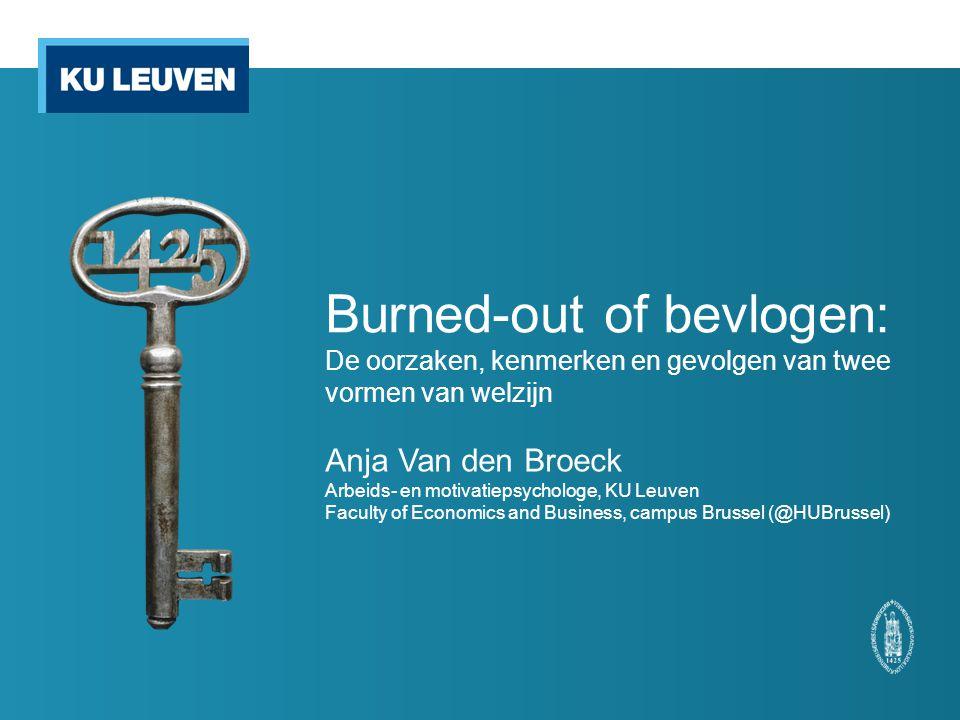 Burned-out of bevlogen: De oorzaken, kenmerken en gevolgen van twee vormen van welzijn Anja Van den Broeck Arbeids- en motivatiepsychologe, KU Leuven Faculty of Economics and Business, campus Brussel (@HUBrussel)