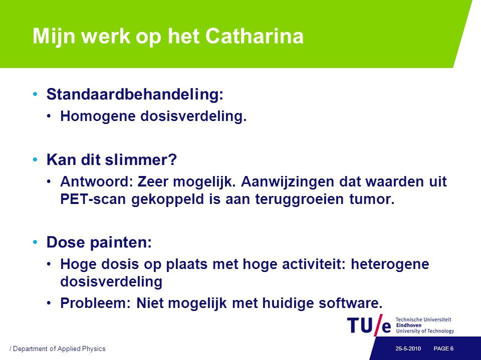 Mijn werk op het Catharina Standaardbehandeling: Homogene dosisverdeling. Kan dit slimmer? Antwoord: Zeer mogelijk. Aanwijzingen dat waarden uit PET-s