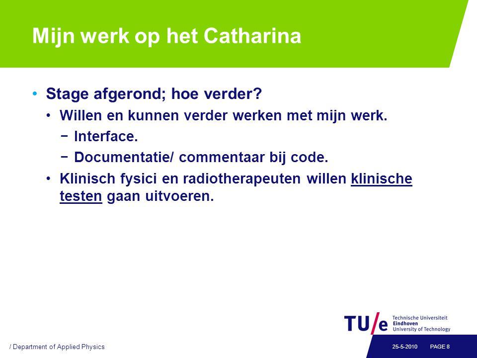 Mijn werk op het Catharina Stage afgerond; hoe verder? Willen en kunnen verder werken met mijn werk. −Interface. −Documentatie/ commentaar bij code. K