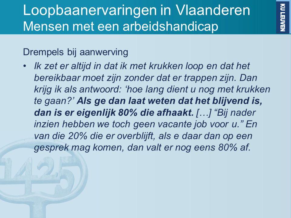 Loopbaanervaringen in Vlaanderen Mensen met een arbeidshandicap Drempels bij aanwerving Ik zet er altijd in dat ik met krukken loop en dat het bereikb