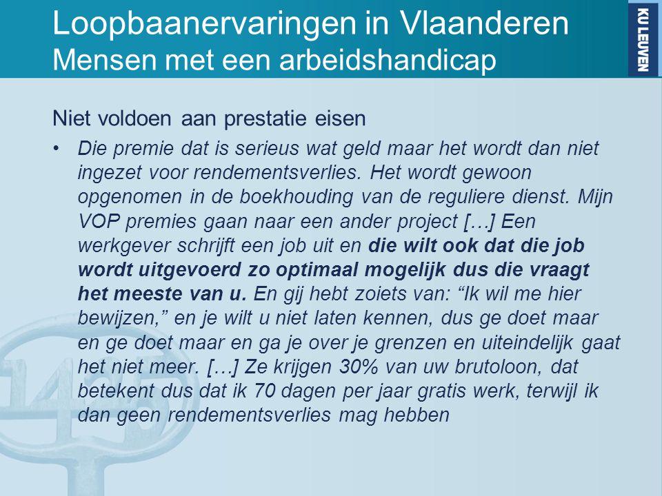Loopbaanervaringen in Vlaanderen Mensen met een arbeidshandicap Niet voldoen aan prestatie eisen Die premie dat is serieus wat geld maar het wordt dan