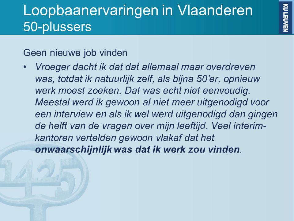 Loopbaanervaringen in Vlaanderen 50-plussers Geen nieuwe job vinden Vroeger dacht ik dat dat allemaal maar overdreven was, totdat ik natuurlijk zelf,