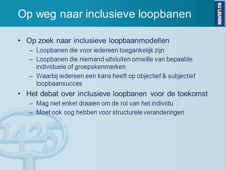 Op weg naar inclusieve loopbanen Op zoek naar inclusieve loopbaanmodellen –Loopbanen die voor iedereen toegankelijk zijn –Loopbanen die niemand uitslu