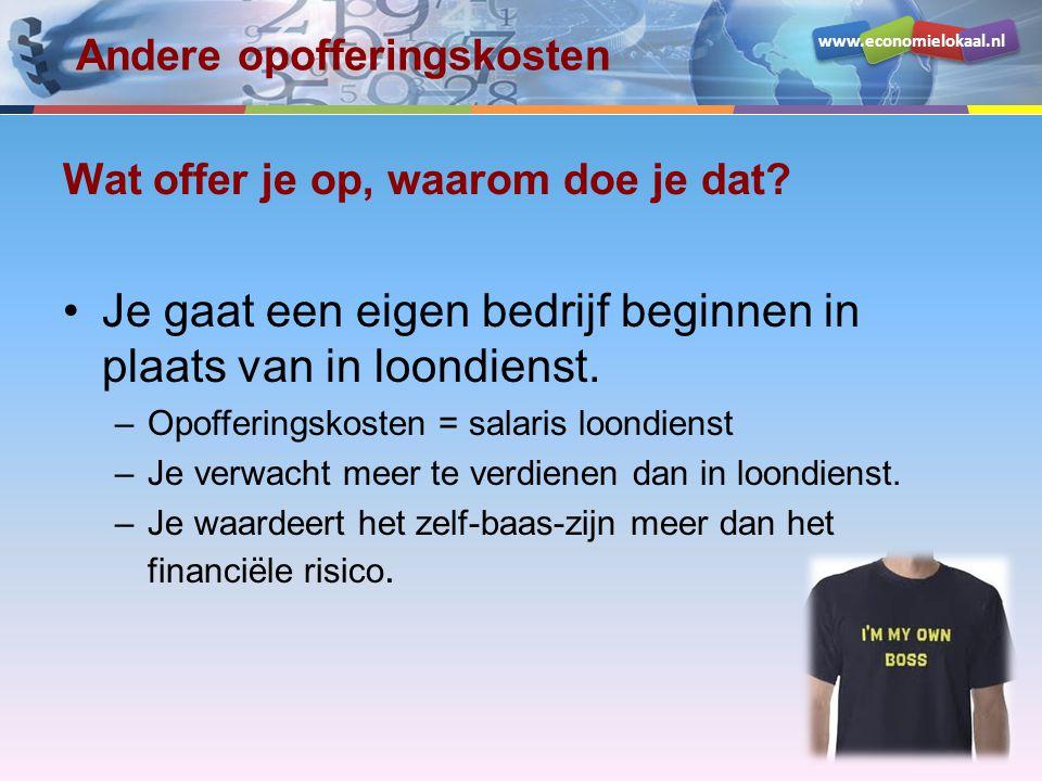 www.economielokaal.nl Andere opofferingskosten Wat offer je op, waarom doe je dat? Je gaat een eigen bedrijf beginnen in plaats van in loondienst. –Op